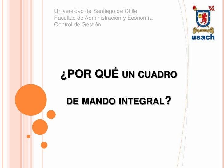 Universidad de Santiago de ChileFacultad de Administración y EconomíaControl de Gestión  ¿POR QUÉ UN CUADRO    DE MANDO IN...