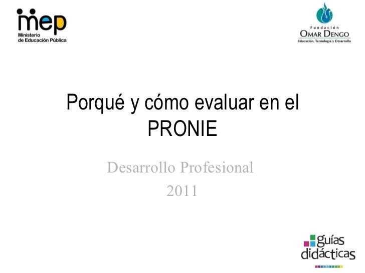 Porqué y cómo evaluar en el PRONIE Desarrollo Profesional  2011