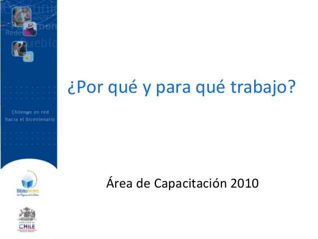 ¿Por qué y para qué trabajo? Área de Capacitación 2010