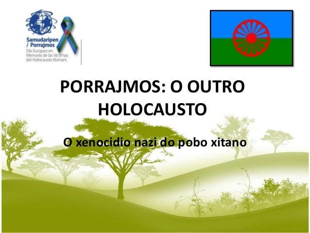 PORRAJMOS: O OUTRO HOLOCAUSTO O xenocidio nazi do pobo xitano