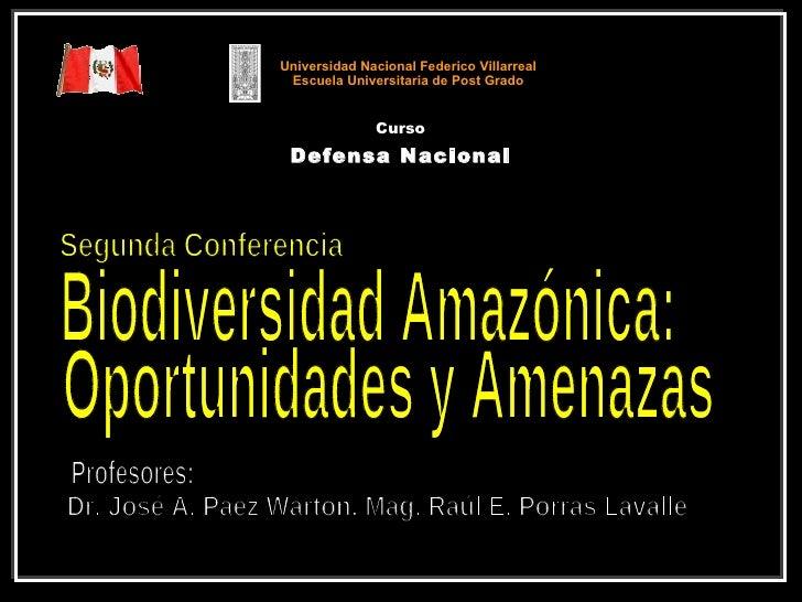 Universidad Nacional Federico Villarreal Escuela Universitaria de Post Grado Curso Defensa Nacional Biodiversidad Amazónic...