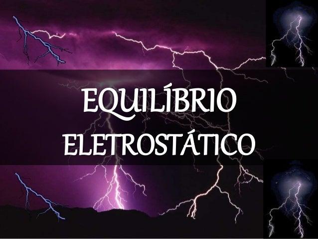 EQUILÍBRIO ELETROSTÁTICO