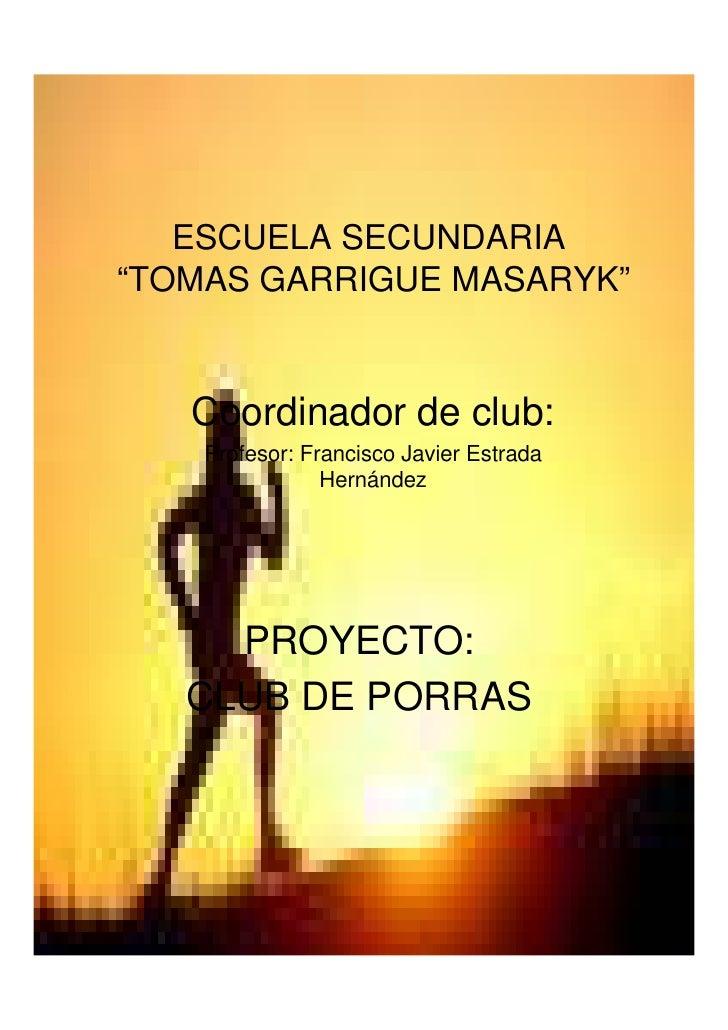 """ESCUELA SECUNDARIA """"TOMAS GARRIGUE MASARYK""""      Coordinador de club:     Profesor: Francisco Javier Estrada              ..."""