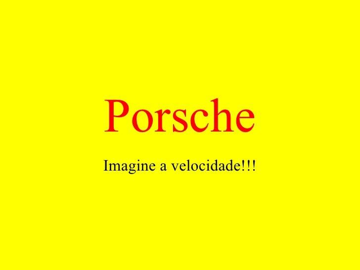 Porsche Imagine a velocidade!!!
