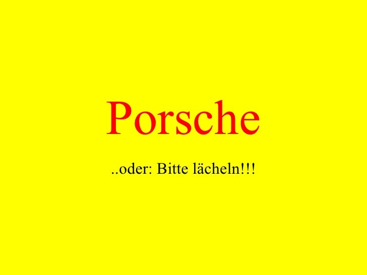 Porsche ..oder: Bitte lächeln!!!