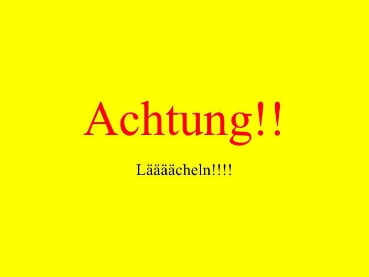 Achtung!! Läääächeln!!!!