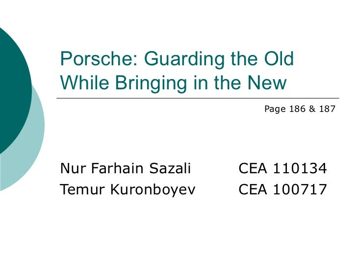 Porsche: Guarding the Old While Bringing in the New Page 186 & 187 Nur Farhain Sazali CEA 110134 Temur Kuronboyev CEA 100717