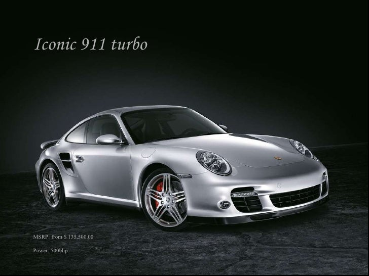 Iconic 911 turbo MSRP: from $ 135,500.00 Power: 500bhp
