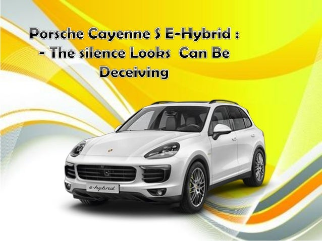 Porsche Cayenne S E Hybrid The Silence Can Be Deceiving
