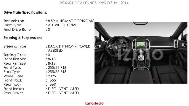 PORSCHE CAYENNE S HYBRID SUV - 2014  izmostudio  Drive Train Specifications:  Transmission : 8 SP AUTOMATIC TIPTRONIC  Dri...