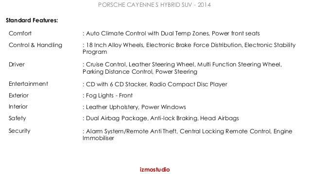 PORSCHE CAYENNE S HYBRID SUV - 2014  izmostudio  Standard Features:  Comfort : Auto Climate Control with Dual Temp Zones, ...