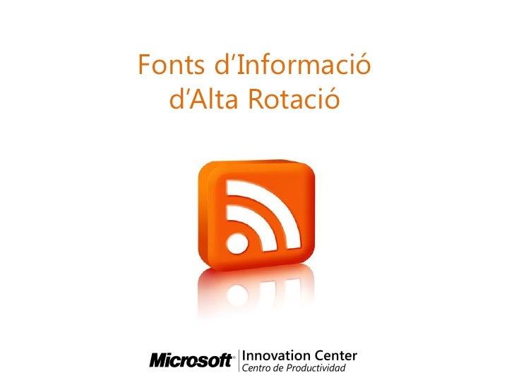Fonts d'Informació   d'Alta Rotació