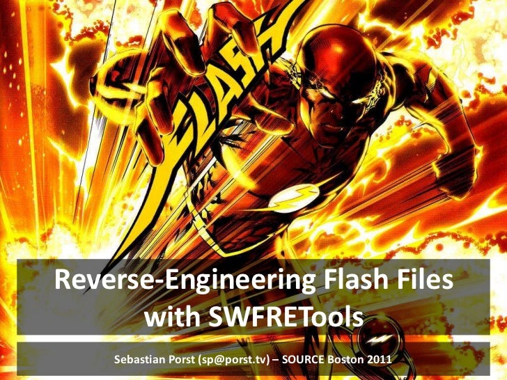 Reverse-Engineering Flash Files with SWFRETools<br />Sebastian Porst (sp@porst.tv) – SOURCE Boston 2011<br />