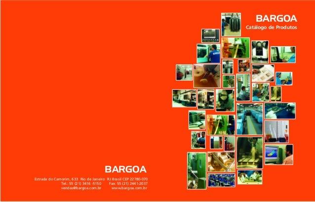 BARGOA Estrada do Camorim, 633 Rio de Janeiro RJ Brasil CEP 22780-070 Tel.: 55 (21) 3416 -5150 Fax: 55 (21) 2441-2037 vend...