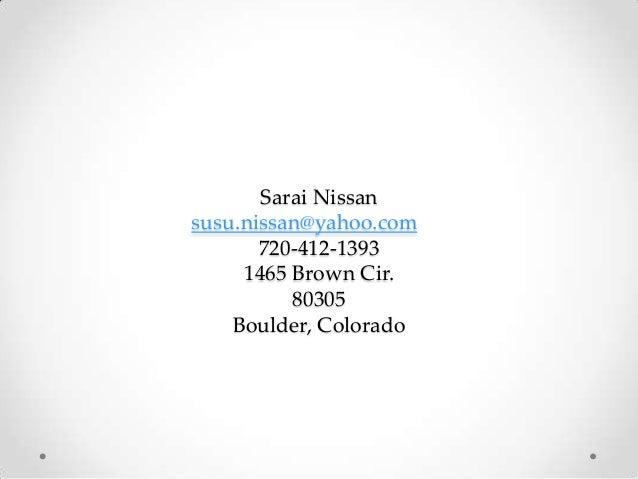 Sarai Nissan susu.nissan@yahoo.com 720-412-1393 1465 Brown Cir. 80305 Boulder, Colorado