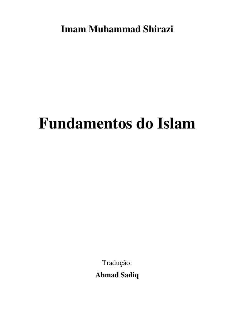 Imam Muhammad ShiraziFundamentos do Islam         Tradução:        Ahmad Sadiq
