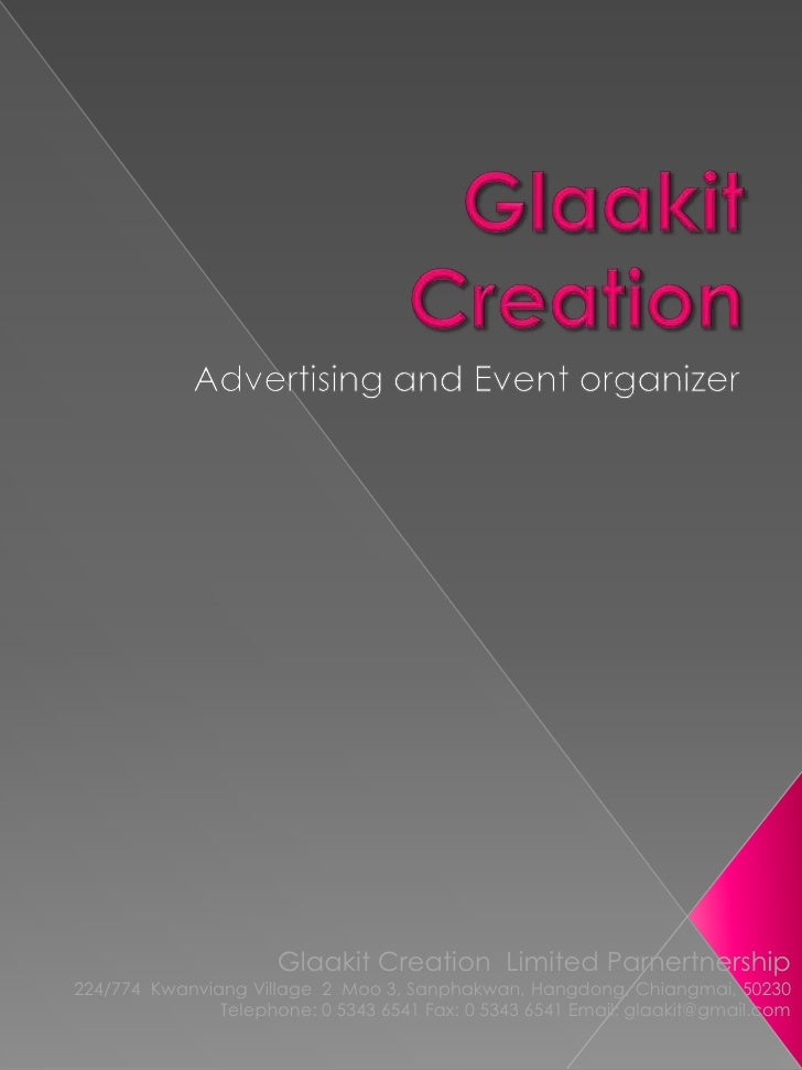 Glaakit Creation<br />Advertising and Event organizer<br />Glaakit Creation  Limited Parnertnership<br />224/774  Kwanvian...