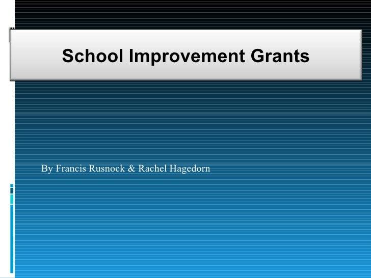 By Francis Rusnock & Rachel Hagedorn School Improvement Grants
