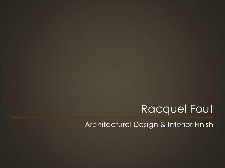 Racquel Fout<br />Architectural Design & Interior Finish<br />
