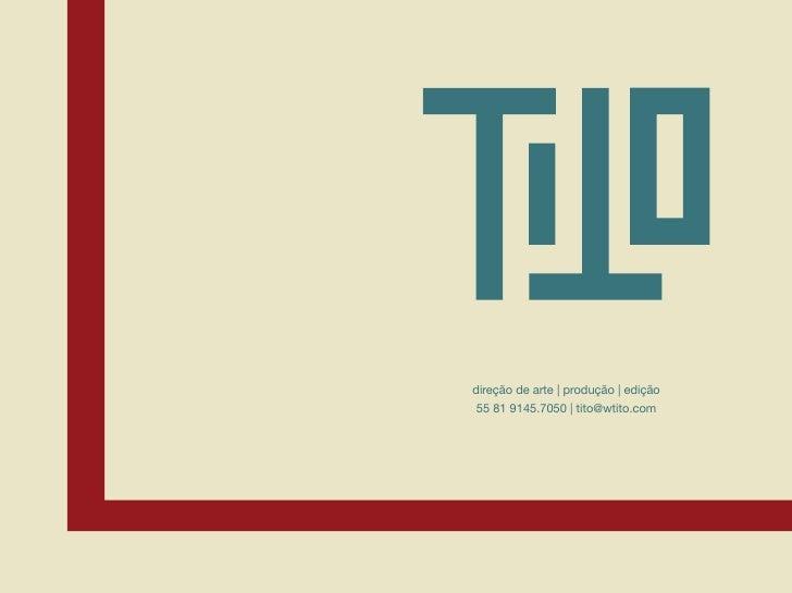 direção de arte | produção | edição 55 81 9145.7050 | tito@wtito.com