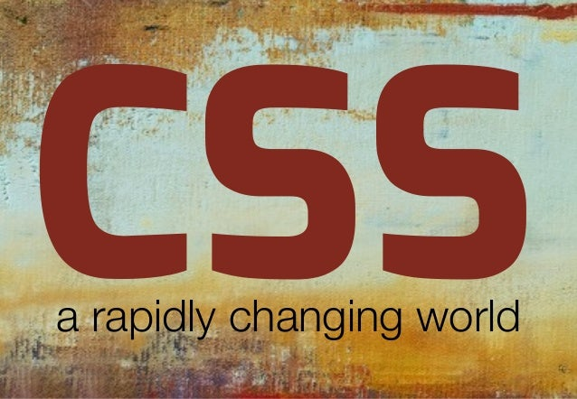 CSSa rapidly changing world