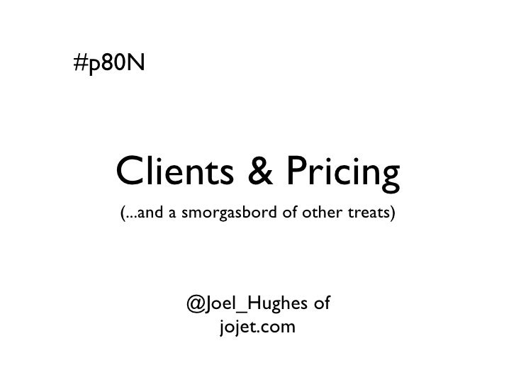 #p80N  Clients & Pricing   (...and a smorgasbord of other treats)            @Joel_Hughes of               jojet.com