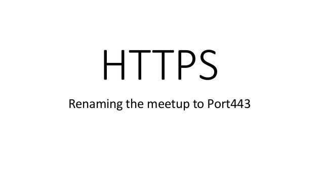 HTTPS Renaming the meetup to Port443