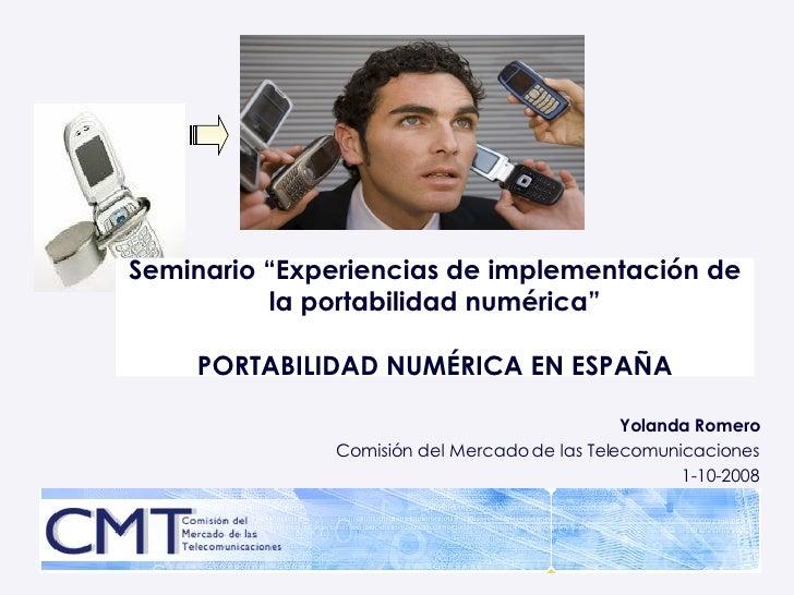 """Yolanda Romero Comisión del Mercado de las Telecomunicaciones 1-10-2008 Seminario """"Experiencias de implementación de la po..."""