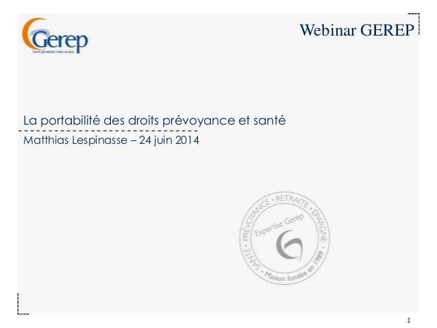 La portabilité des droits prévoyance et santé Webinar GEREP Matthias Lespinasse – 24 juin 2014 1