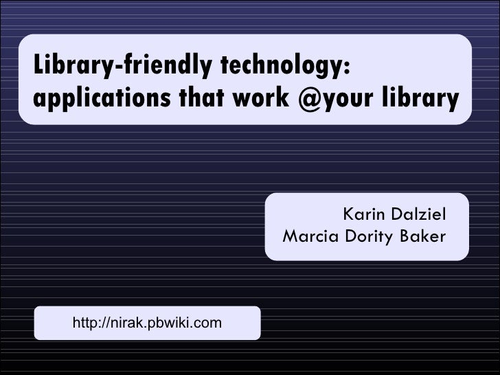 Library-friendly technology: applications that work @your library                                       Karin Dalziel     ...