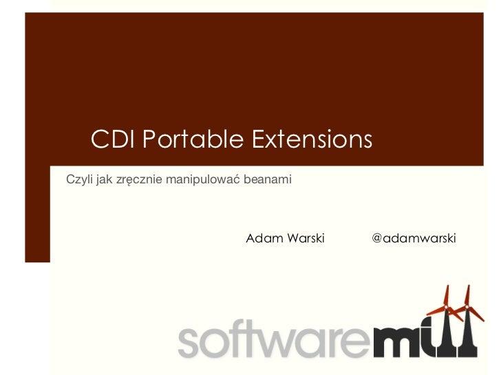 CDI Portable ExtensionsCzyli jak zręcznie manipulować beanami                              Adam Warski   @adamwarski