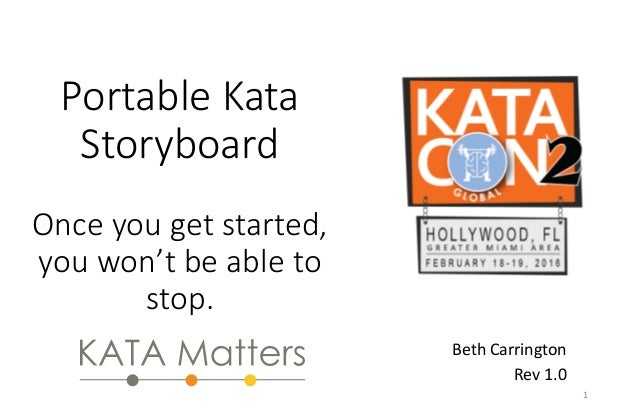 Portable  Kata   Storyboard      Once  you  get  started,   you  won't  be  able  to   stop.  	    	    Beth	   Carrington...