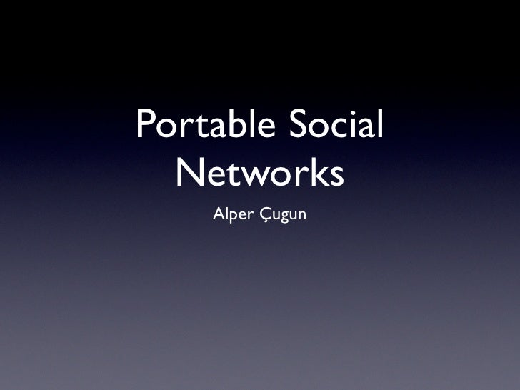 Portable Social   Networks     Alper Çugun