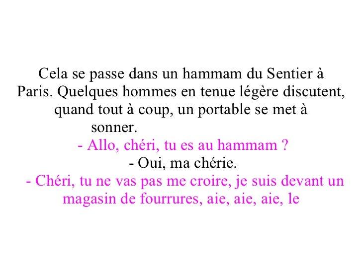Cela se passe dans un hammam du Sentier à Paris.Quelques hommes en tenue légère discutent, quand tout à coup, un portable...
