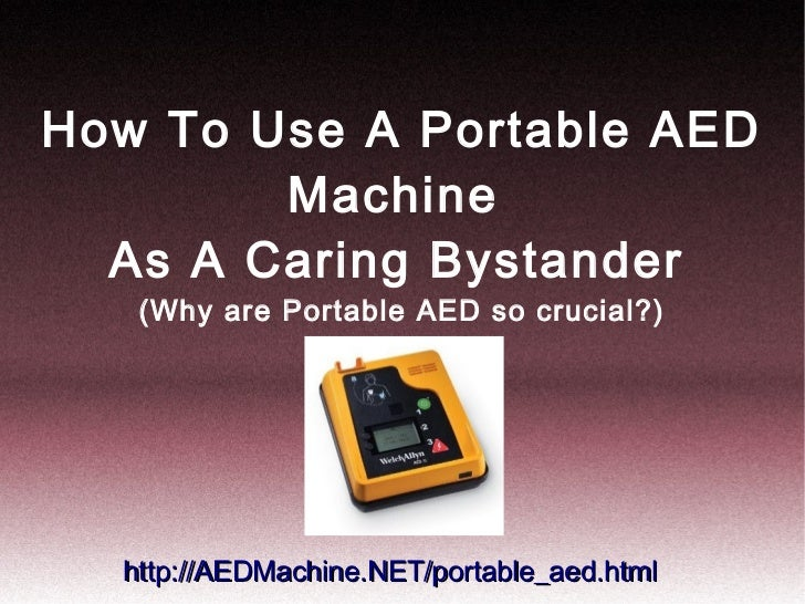 How To Use A Portable AED        Machine  As A Caring Bystander   (Why are Portable AED so crucial?)  http://AEDMachine.NE...