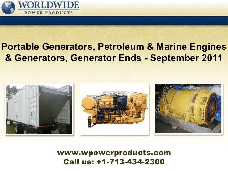 Call us: +1-713-434-2300 Portable Generators, Petroleum & Marine Engines & Generators, Generator Ends - September 2011 www...