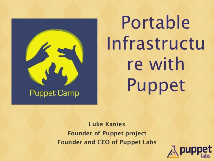 Portable                Infrastructu                   re with                   Puppet           Luke Kanies    Founder o...