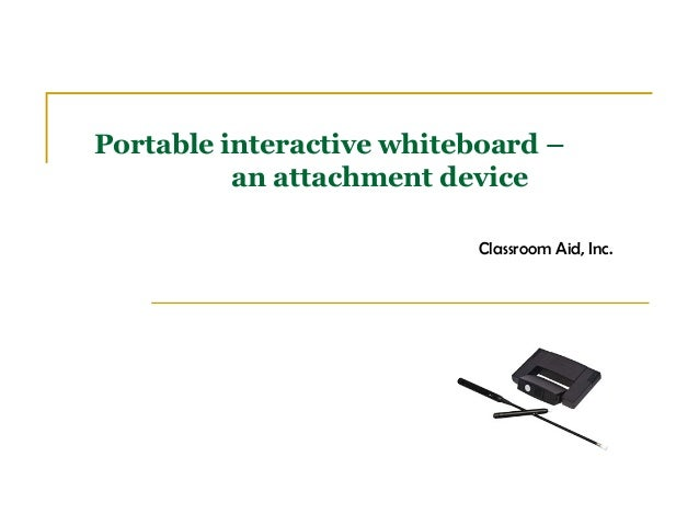Portable interactive whiteboard – an attachment device Classroom Aid, Inc.