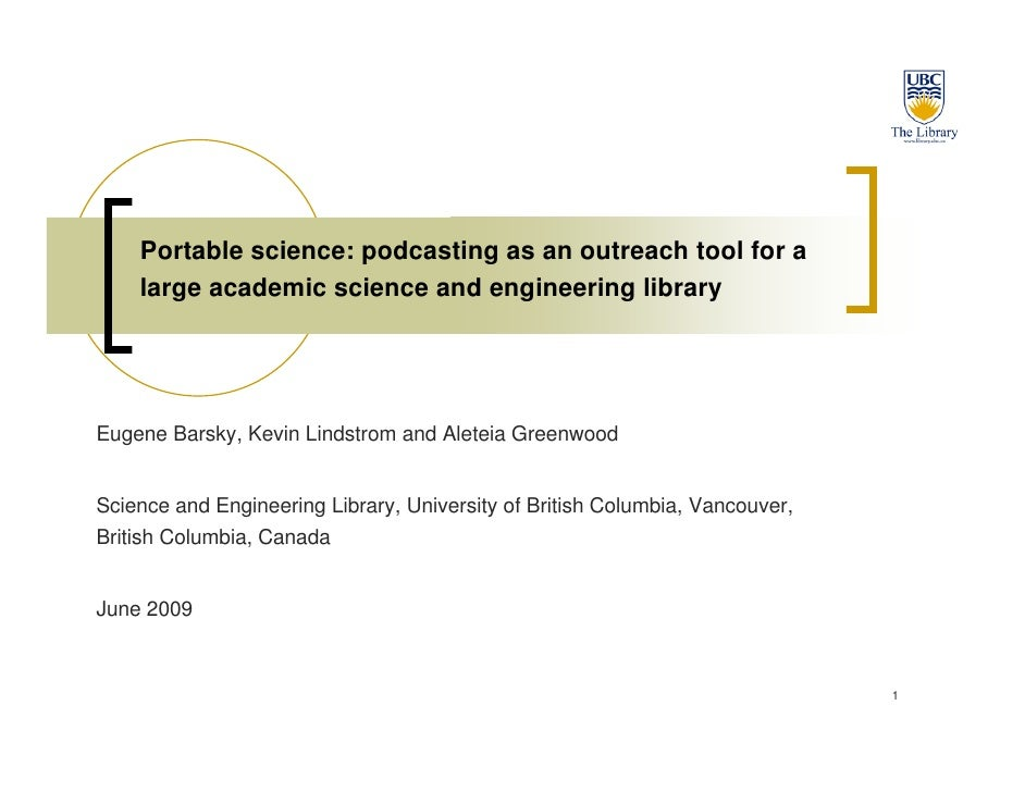 Portable science: podcasting as an outreach tool for a     large academic science and engineering library     Eugene Barsk...