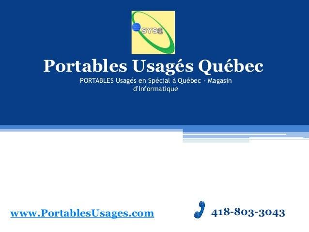 Portables Usagés Québec PORTABLES Usagés en Spécial à Québec - Magasin d'Informatique  www.PortablesUsages.com  418-803-30...