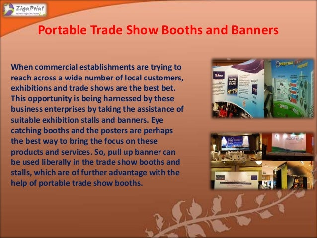 Portable Trade Show Booths and Banners When commercial establishments are trying to reach across a wide number of local cu...