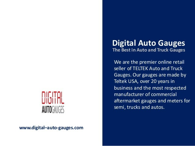 Digital Auto Gauges We are the premier online retail seller of TELTEK Auto and Truck Gauges. Our gauges are made by Teltek...