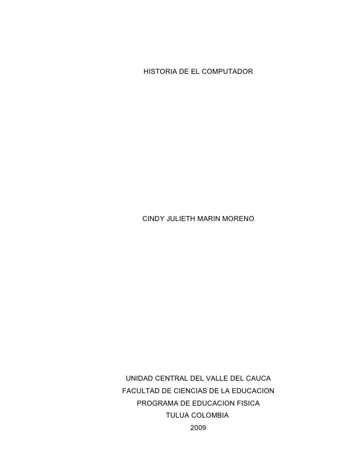 HISTORIA DE EL COMPUTADOR         CINDY JULIETH MARIN MORENO     UNIDAD CENTRAL DEL VALLE DEL CAUCA FACULTAD DE CIENCIAS D...