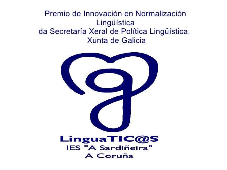 Premio de Innovación en Normalización Lingüística da Secretaría Xeral de Política Lingüística.  Xunta de Galicia