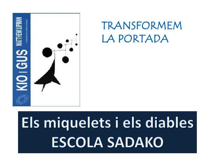 TRANSFORMEM LA PORTADA<br />Els miquelets i els diables<br />ESCOLA SADAKO<br />