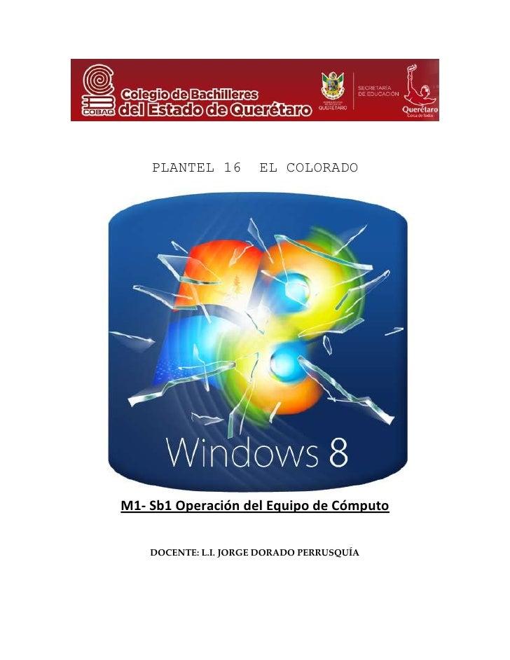 48641041973500PLANTEL 16  EL COLORADO<br />M1- Sb1 Operación del Equipo de Cómputo<br />DOCENTE: L.I. JORGE DORADO PERRUSQ...