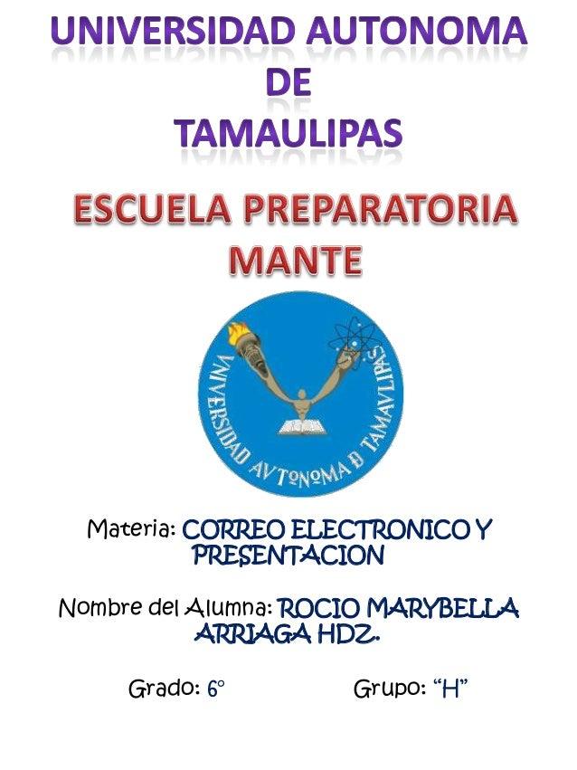 Materia: CORREO ELECTRONICO Y            PRESENTACIONNombre del Alumna: ROCIO MARYBELLA            ARRIAGA HDZ.     Grado:...