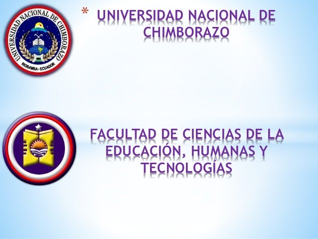 * UNIVERSIDAD NACIONAL DE CHIMBORAZO FACULTAD DE CIENCIAS DE LA EDUCACIÓN, HUMANAS Y TECNOLOGÍAS