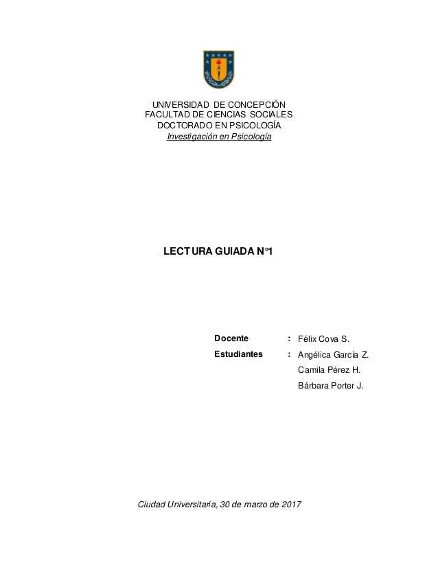 UNIVERSIDAD DE CONCEPCIÓN FACULTAD DE CIENCIAS SOCIALES DOCTORADO EN PSICOLOGÍA Investigación en Psicología LECTURA GUIADA...