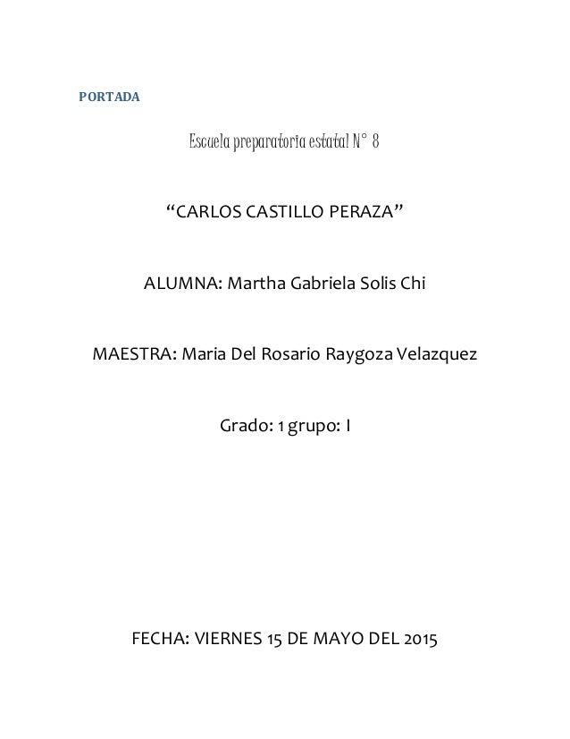 """PORTADA Escuela preparatoria estatal N° 8 """"CARLOS CASTILLO PERAZA"""" ALUMNA: Martha Gabriela Solis Chi MAESTRA: Maria Del Ro..."""